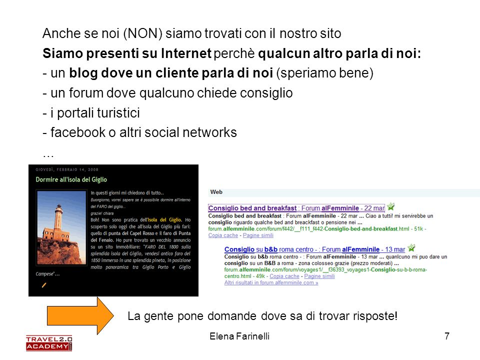 Elena Farinelli7 Anche se noi (NON) siamo trovati con il nostro sito Siamo presenti su Internet perchè qualcun altro parla di noi: - un blog dove un c