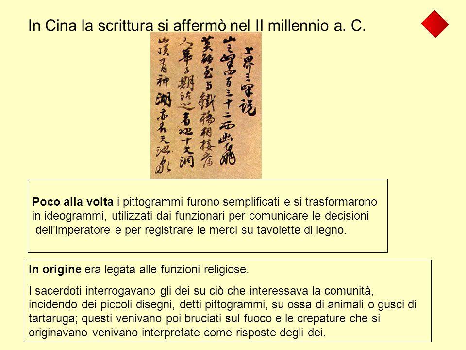 In Cina la scrittura si affermò nel II millennio a. C. In origine era legata alle funzioni religiose. I sacerdoti interrogavano gli dei su ciò che int