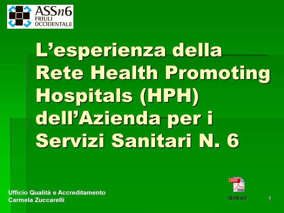 1 Lesperienza della Rete Health Promoting Hospitals (HPH) dellAzienda per i Servizi Sanitari N. 6 Ufficio Qualità e Accreditamento Carmela Zuccarelli