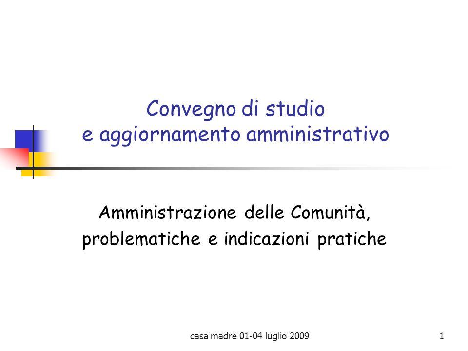 casa madre 01-04 luglio 20091 Convegno di studio e aggiornamento amministrativo Amministrazione delle Comunità, problematiche e indicazioni pratiche