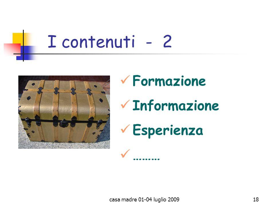 casa madre 01-04 luglio 200918 I contenuti - 2 Formazione Informazione Esperienza ………