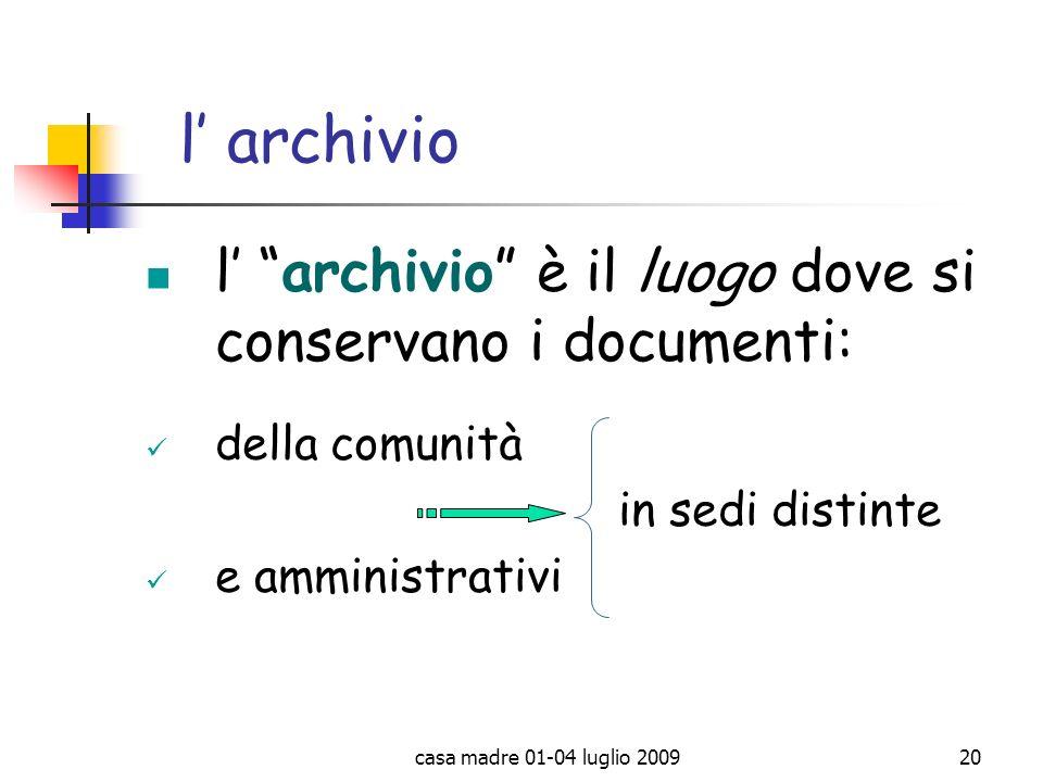 casa madre 01-04 luglio 200920 l archivio l archivio è il luogo dove si conservano i documenti: della comunità in sedi distinte e amministrativi