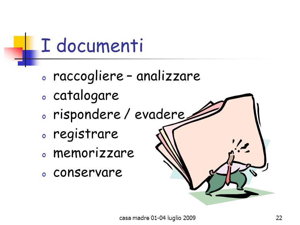casa madre 01-04 luglio 200922 I documenti o raccogliere – analizzare o catalogare o rispondere / evadere o registrare o memorizzare o conservare