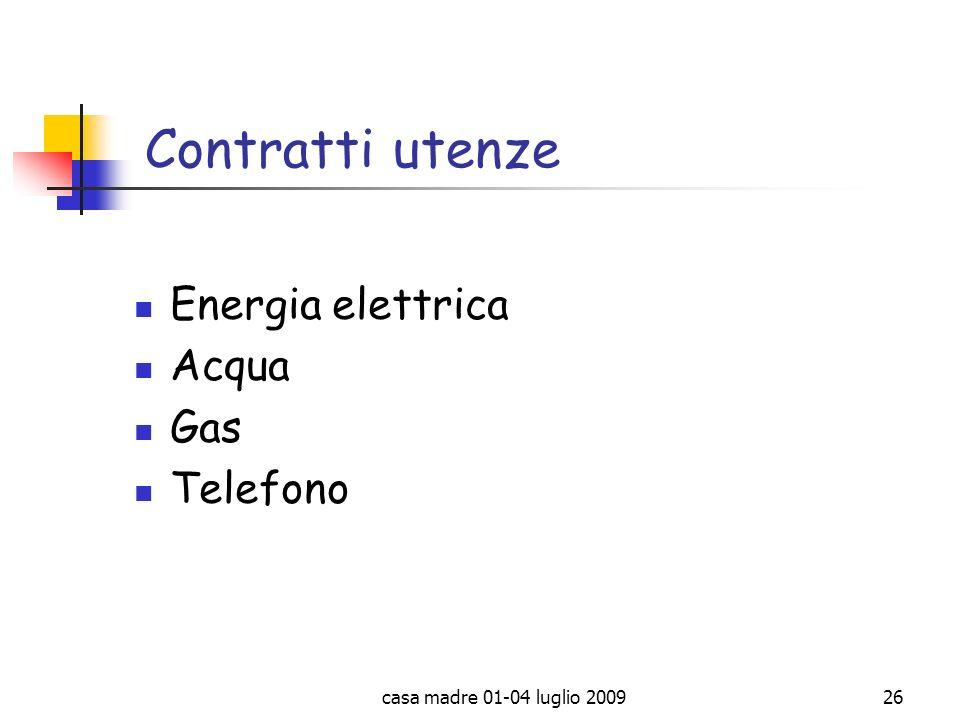 casa madre 01-04 luglio 200926 Contratti utenze Energia elettrica Acqua Gas Telefono