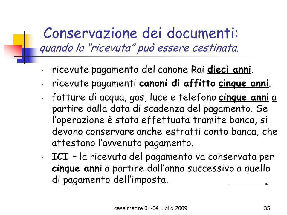 casa madre 01-04 luglio 200935 Conservazione dei documenti: quando la ricevuta può essere cestinata. ricevute pagamento del canone Rai dieci anni. ric
