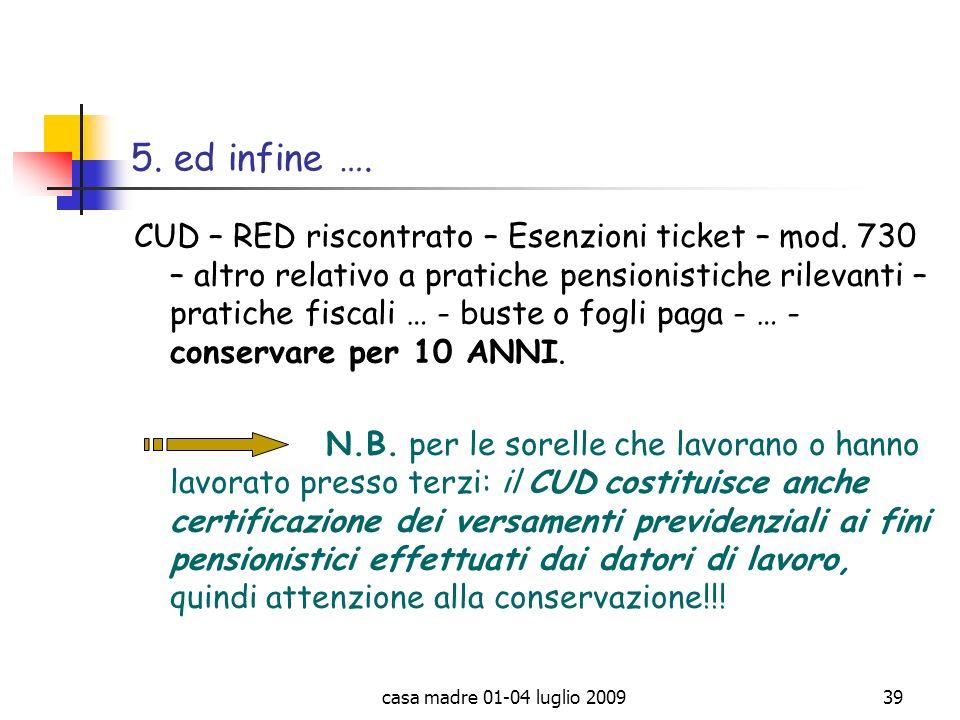 casa madre 01-04 luglio 200939 5. ed infine …. CUD – RED riscontrato – Esenzioni ticket – mod. 730 – altro relativo a pratiche pensionistiche rilevant