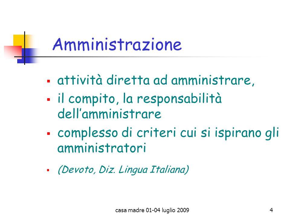 casa madre 01-04 luglio 20094 attività diretta ad amministrare, il compito, la responsabilità dellamministrare complesso di criteri cui si ispirano gl