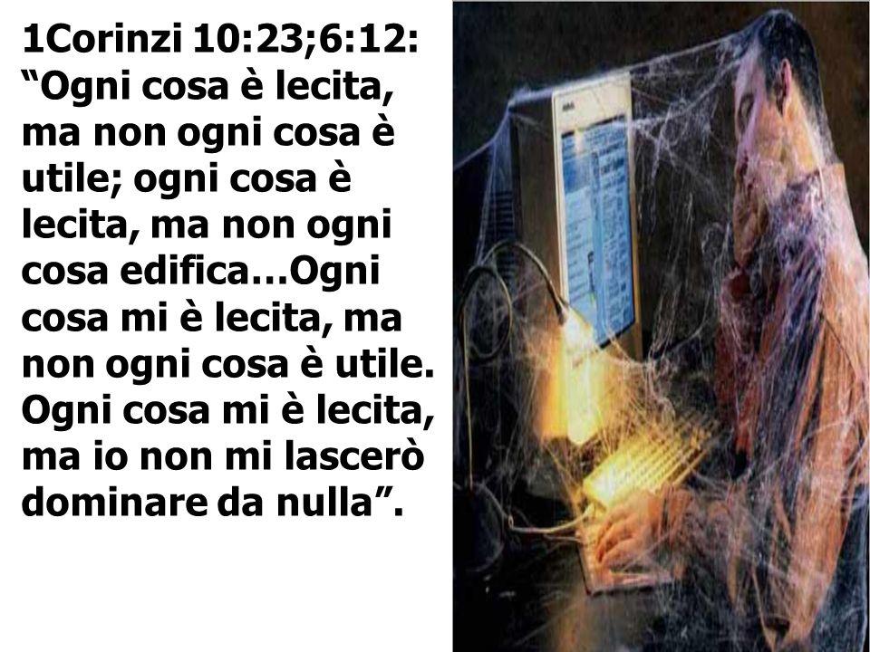1Corinzi 10:23;6:12: Ogni cosa è lecita, ma non ogni cosa è utile; ogni cosa è lecita, ma non ogni cosa edifica…Ogni cosa mi è lecita, ma non ogni cos