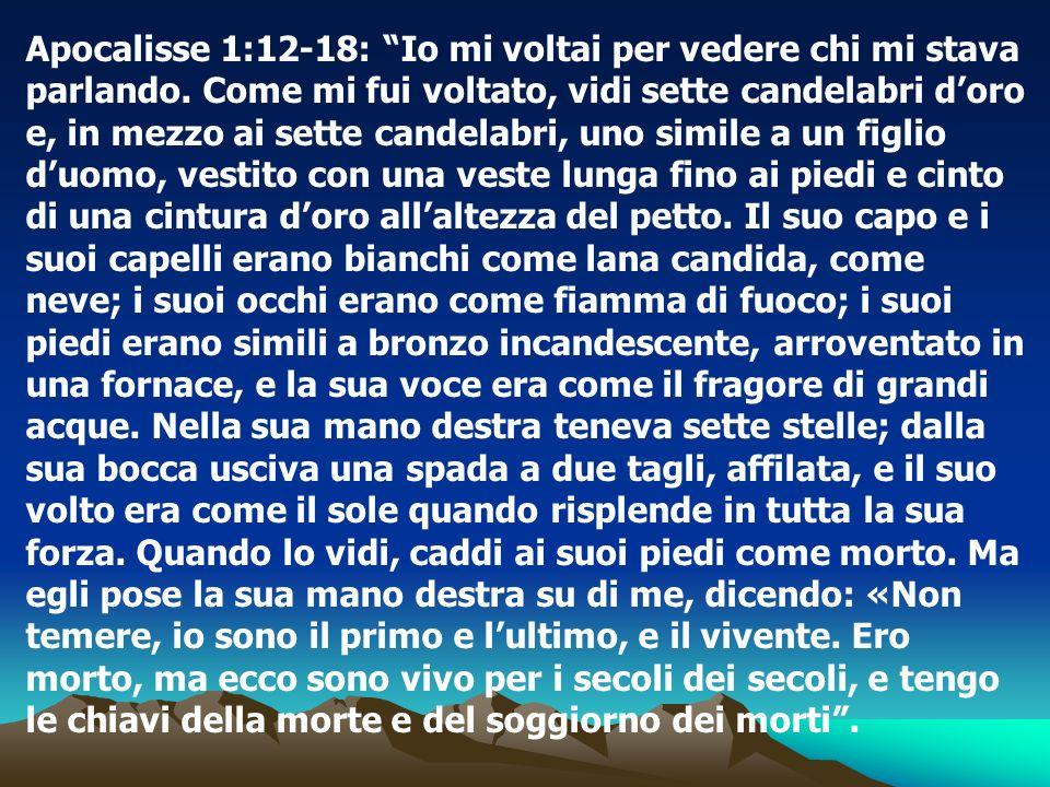 Apocalisse 1:12-18: Io mi voltai per vedere chi mi stava parlando. Come mi fui voltato, vidi sette candelabri doro e, in mezzo ai sette candelabri, un