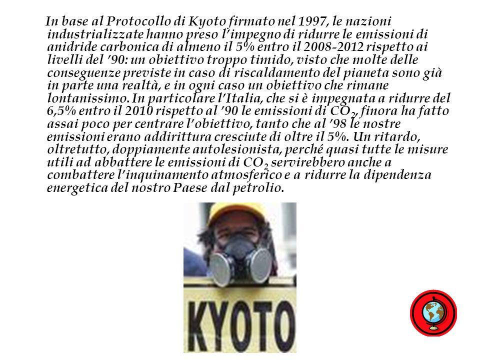 In base al Protocollo di Kyoto firmato nel 1997, le nazioni industrializzate hanno preso limpegno di ridurre le emissioni di anidride carbonica di alm