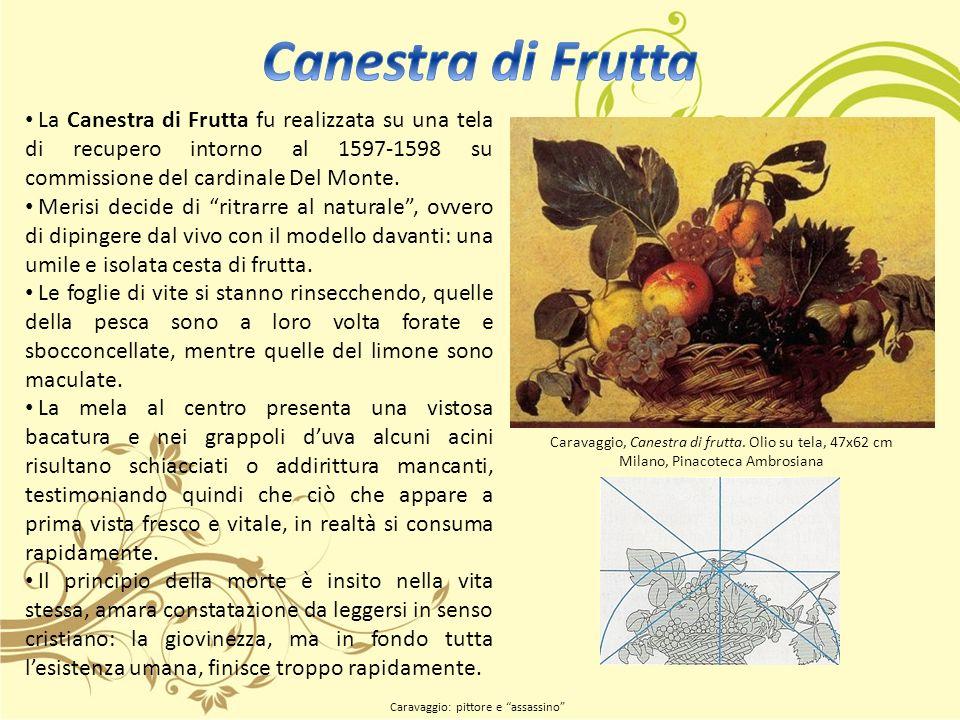 La Canestra di Frutta fu realizzata su una tela di recupero intorno al 1597-1598 su commissione del cardinale Del Monte.