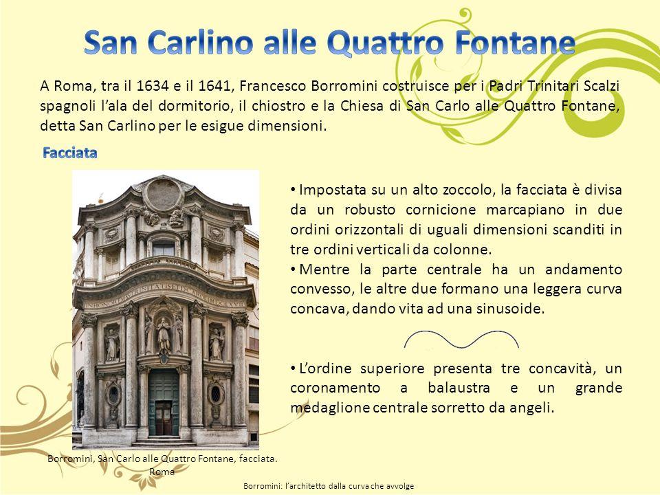 A Roma, tra il 1634 e il 1641, Francesco Borromini costruisce per i Padri Trinitari Scalzi spagnoli lala del dormitorio, il chiostro e la Chiesa di San Carlo alle Quattro Fontane, detta San Carlino per le esigue dimensioni.