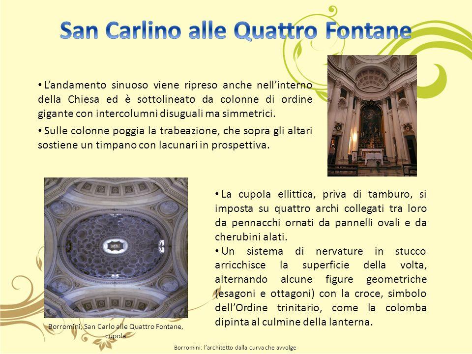 La cupola ellittica, priva di tamburo, si imposta su quattro archi collegati tra loro da pennacchi ornati da pannelli ovali e da cherubini alati.