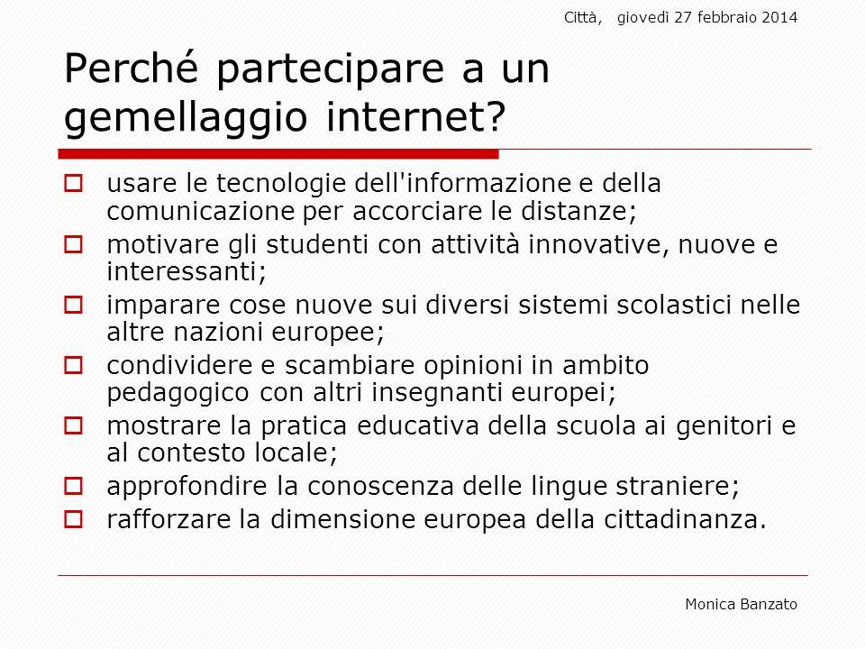 Città,giovedì 27 febbraio 2014 Monica Banzato Perché partecipare a un gemellaggio internet.