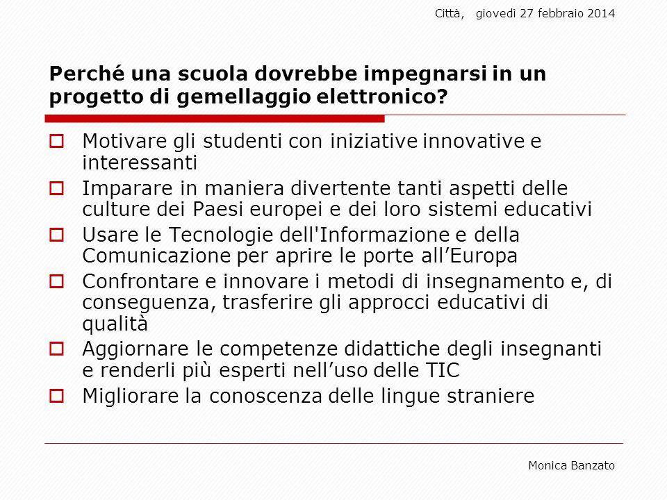 Città,giovedì 27 febbraio 2014 Monica Banzato Perché una scuola dovrebbe impegnarsi in un progetto di gemellaggio elettronico.