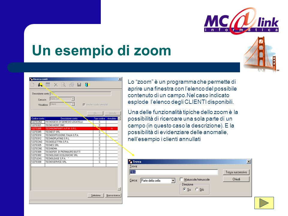 Un esempio di zoom Lo zoom è un programma che permette di aprire una finestra con lelenco del possibile contenuto di un campo.Nel caso indicato esplode lelenco degli CLIENTI disponibili.