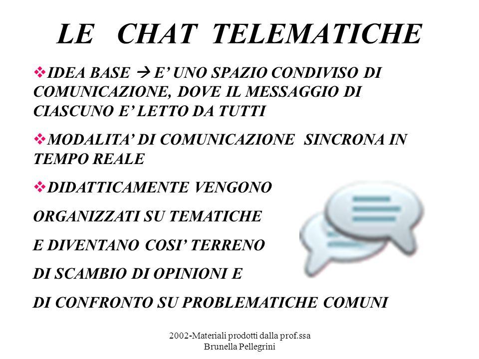 2002-Materiali prodotti dalla prof.ssa Brunella Pellegrini LE CHAT TELEMATICHE IDEA BASE E UNO SPAZIO CONDIVISO DI COMUNICAZIONE, DOVE IL MESSAGGIO DI