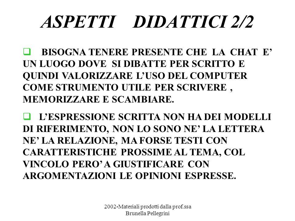 2002-Materiali prodotti dalla prof.ssa Brunella Pellegrini ASPETTI DIDATTICI 2/2 BISOGNA TENERE PRESENTE CHE LA CHAT E UN LUOGO DOVE SI DIBATTE PER SC
