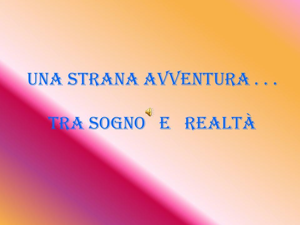 Una strana avventura... tra sogno e realtà