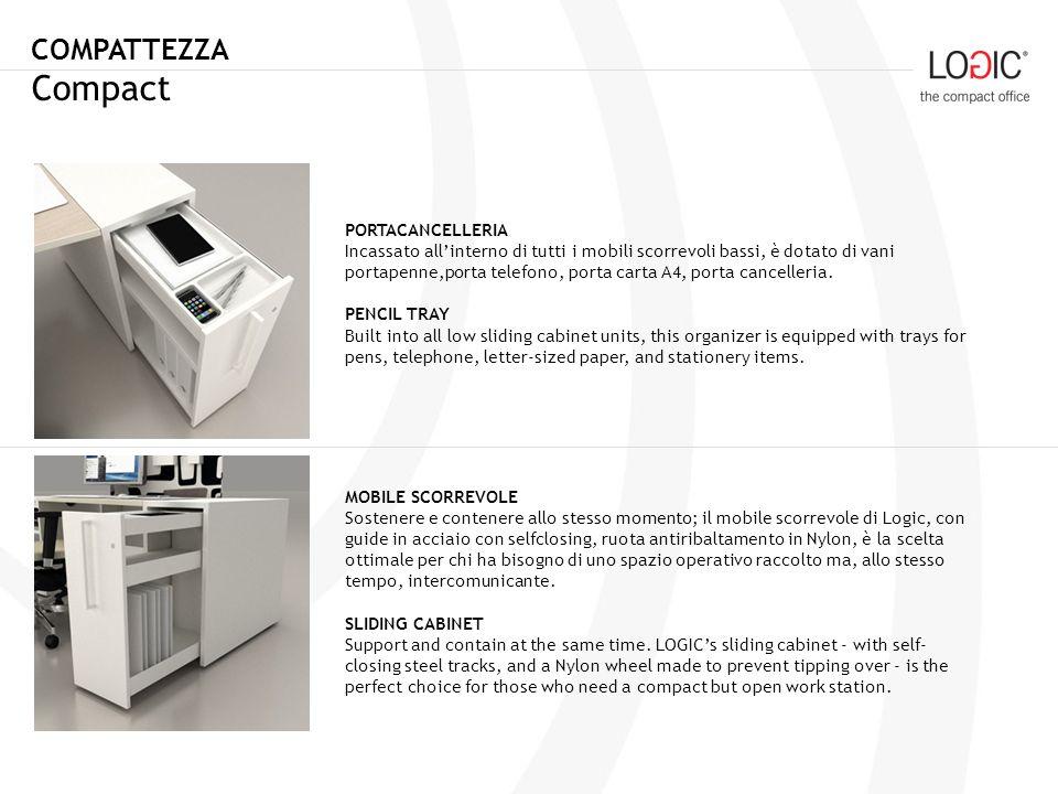 COMPATTEZZA Compact PORTACANCELLERIA Incassato allinterno di tutti i mobili scorrevoli bassi, è dotato di vani portapenne,porta telefono, porta carta A4, porta cancelleria.