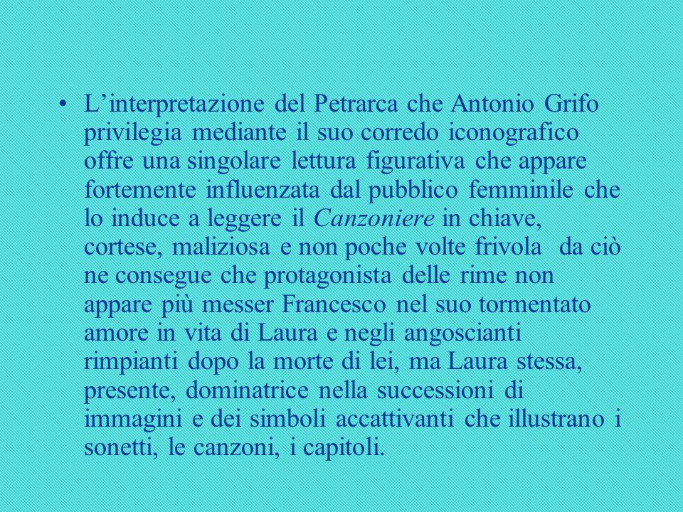 Linterpretazione del Petrarca che Antonio Grifo privilegia mediante il suo corredo iconografico offre una singolare lettura figurativa che appare fort