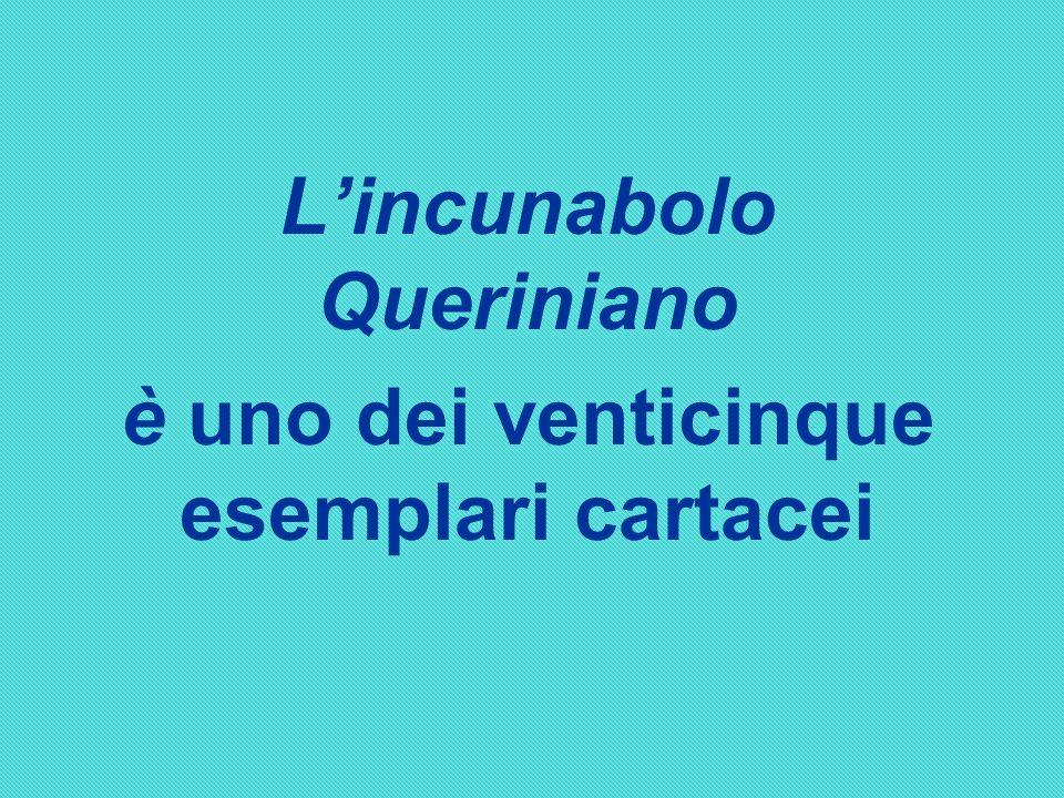 Lincunabolo Queriniano è uno dei venticinque esemplari cartacei