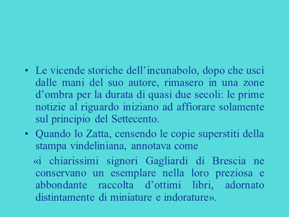 Dalla biblioteca dei fratelli Giulio Antonio e Paolo Gagliardi il Petrarca passò per legato testamentario alla libreria dei Filippini della Pace: dopo il 1797 le vicende conseguenti la soppressione napoleonica lo fecero giungere alla Biblioteca Queriniana dove è ancora conservato.