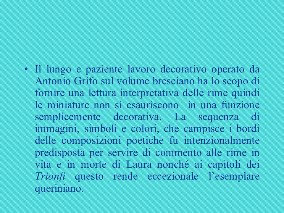 Il lungo e paziente lavoro decorativo operato da Antonio Grifo sul volume bresciano ha lo scopo di fornire una lettura interpretativa delle rime quind