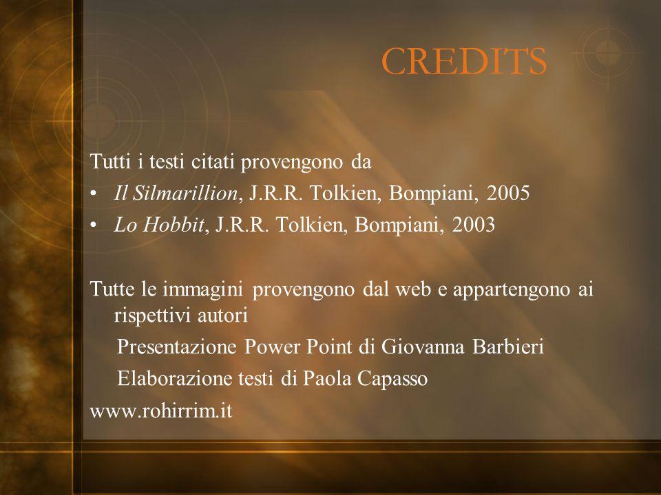 CREDITS Tutti i testi citati provengono da Il Silmarillion, J.R.R. Tolkien, Bompiani, 2005 Lo Hobbit, J.R.R. Tolkien, Bompiani, 2003 Tutte le immagini