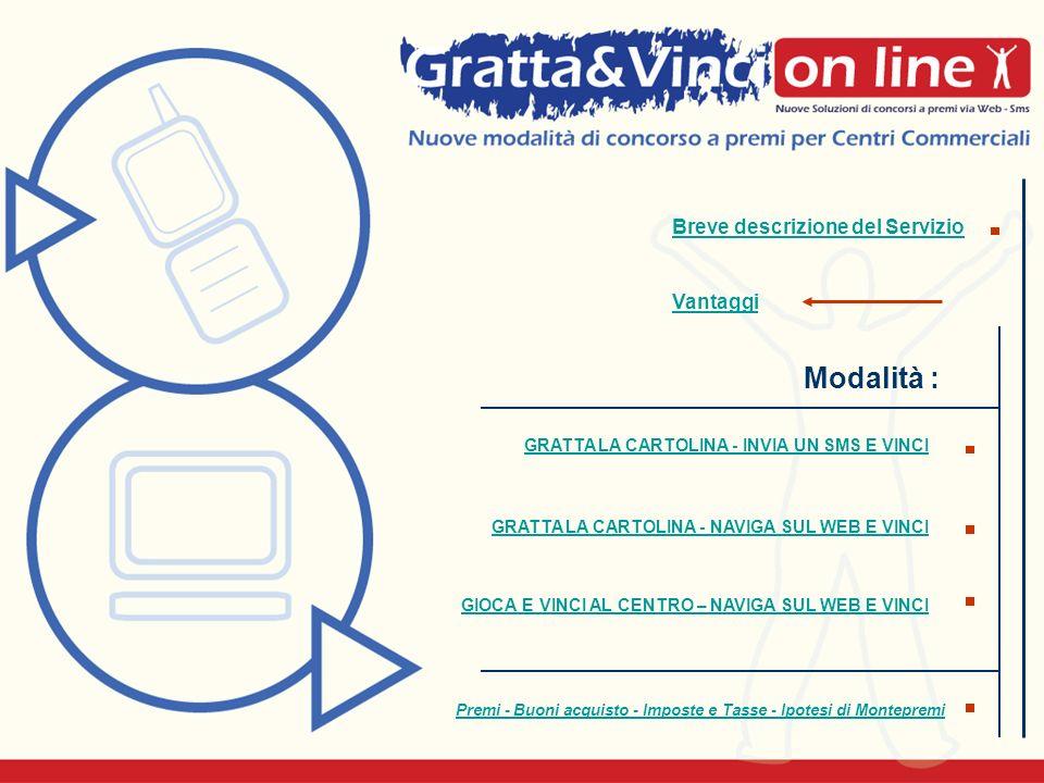 Modalità : GRATTA LA CARTOLINA - INVIA UN SMS E VINCI GRATTA LA CARTOLINA - NAVIGA SUL WEB E VINCI Premi - Buoni acquisto - Imposte e Tasse - Ipotesi