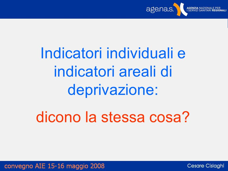 Indicatori individuali e indicatori areali di deprivazione: dicono la stessa cosa