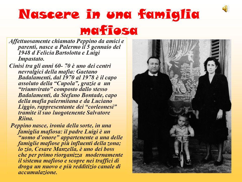 Nascere in una famiglia mafiosa Affettuosamente chiamato Peppino da amici e parenti, nasce a Palermo il 5 gennaio del 1948 d Felicia Bartolotta e Luigi Impastato.