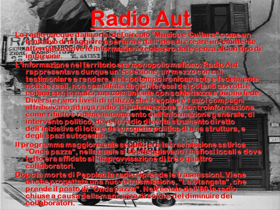 Radio Aut La radio nacque dalla crisi del circolo Musica e Cultura come un tentativo di maggiore apertura e dallidea di creare unemittente alternativa dove le informazioni venissero date senza alcun tipo di inibizione.