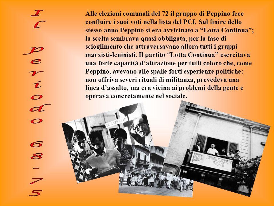 Alle elezioni comunali del 72 il gruppo di Peppino fece confluire i suoi voti nella lista del PCI.
