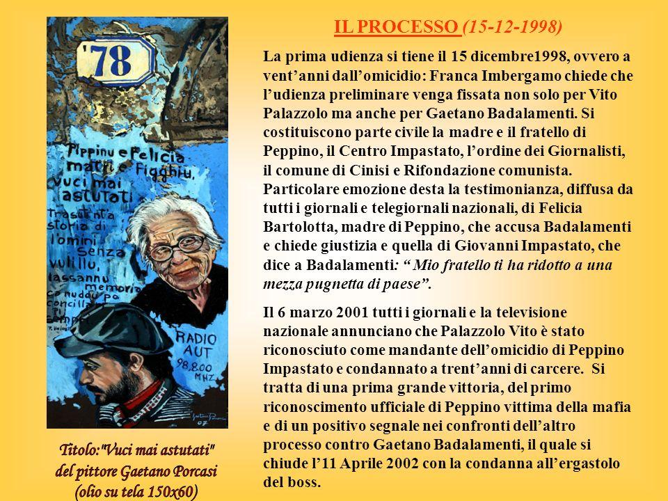 IL PROCESSO (15-12-1998) La prima udienza si tiene il 15 dicembre1998, ovvero a ventanni dallomicidio: Franca Imbergamo chiede che ludienza preliminare venga fissata non solo per Vito Palazzolo ma anche per Gaetano Badalamenti.