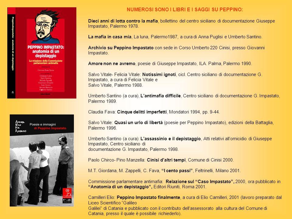 NUMEROSI SONO I LIBRI E I SAGGI SU PEPPINO: Dieci anni di lotta contro la mafia, bollettino del centro siciliano di documentazione Giuseppe Impastato, Palermo 1978.