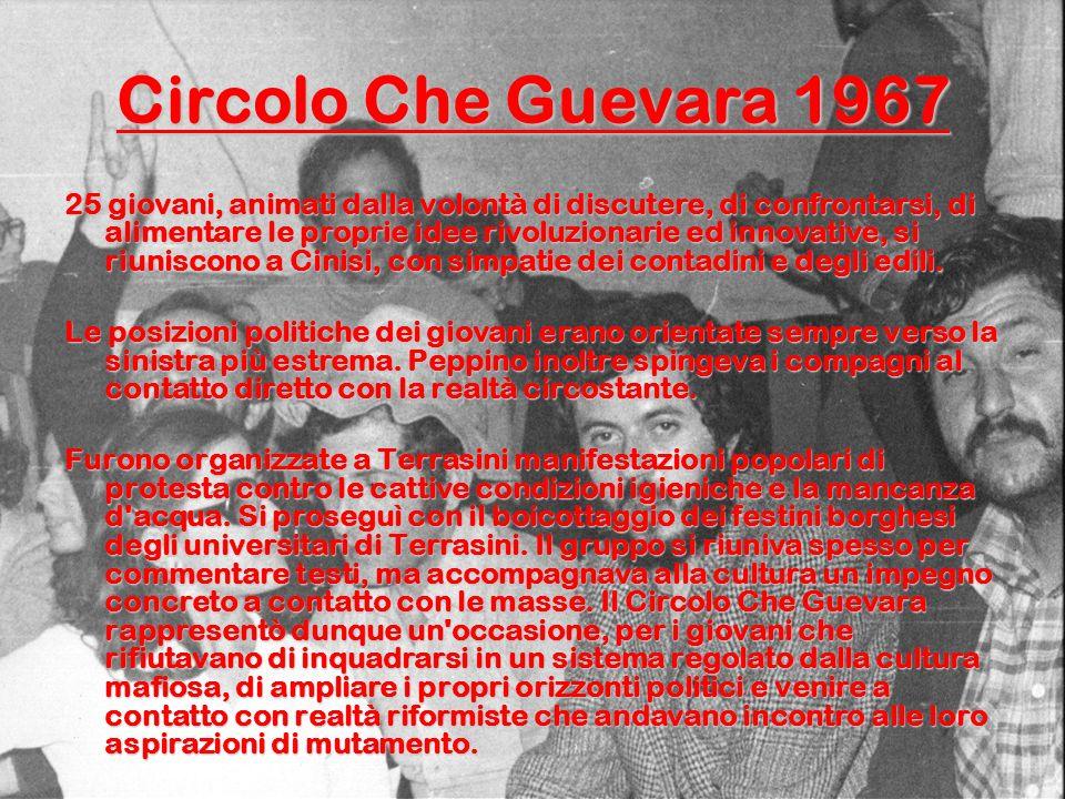 Circolo Che Guevara 1967 25 giovani, animati dalla volontà di discutere, di confrontarsi, di alimentare le proprie idee rivoluzionarie ed innovative, si riuniscono a Cinisi, con simpatie dei contadini e degli edili.