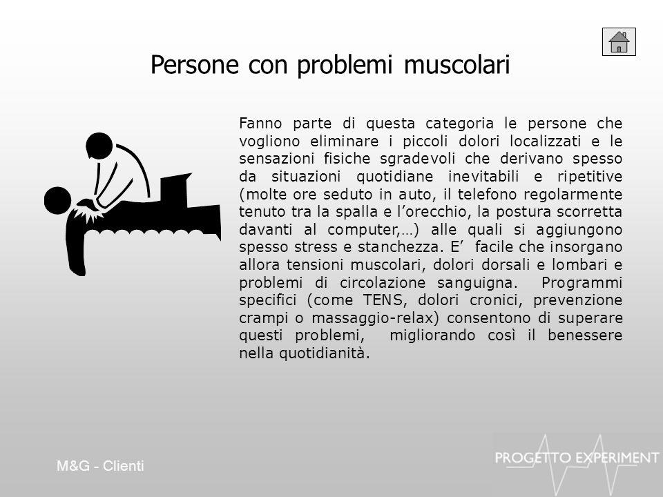 Persone con problemi muscolari Fanno parte di questa categoria le persone che vogliono eliminare i piccoli dolori localizzati e le sensazioni fisiche