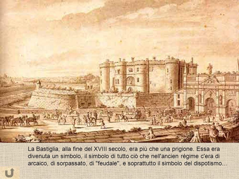 La Bastiglia, alla fine del XVIII secolo, era più che una prigione. Essa era divenuta un simbolo, il simbolo di tutto ciò che nell'ancien régime c'era