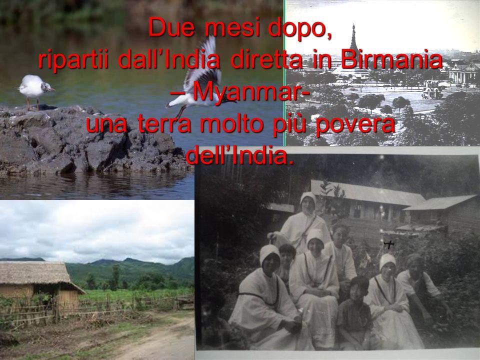 Due mesi dopo, ripartii dallIndia diretta in Birmania – Myanmar- una terra molto più povera dellIndia.