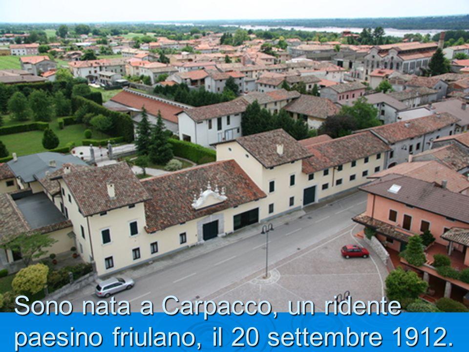 Sono nata a Carpacco, un ridente paesino friulano, il 20 settembre 1912.