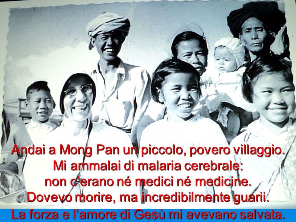 Andai a Mong Pan un piccolo, povero villaggio. Mi ammalai di malaria cerebrale: non cerano né medici né medicine. Dovevo morire, ma incredibilmente gu