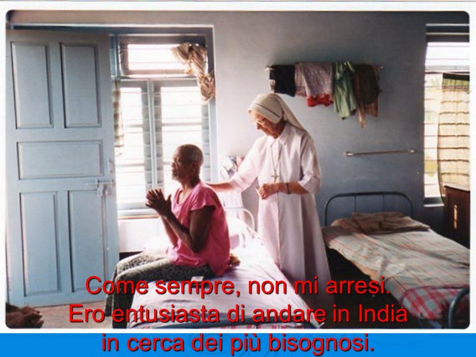 Come sempre, non mi arresi. Ero entusiasta di andare in India in cerca dei più bisognosi.