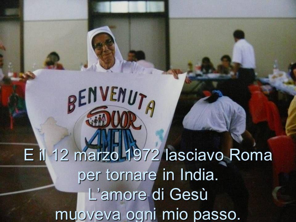 E il 12 marzo 1972 lasciavo Roma per tornare in India. Lamore di Gesù muoveva ogni mio passo.