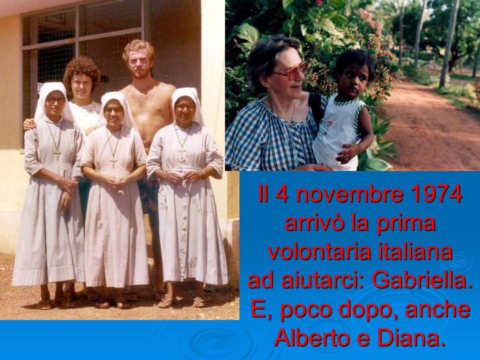 Il 4 novembre 1974 arrivò la prima volontaria italiana ad aiutarci: Gabriella. E, poco dopo, anche Alberto e Diana.