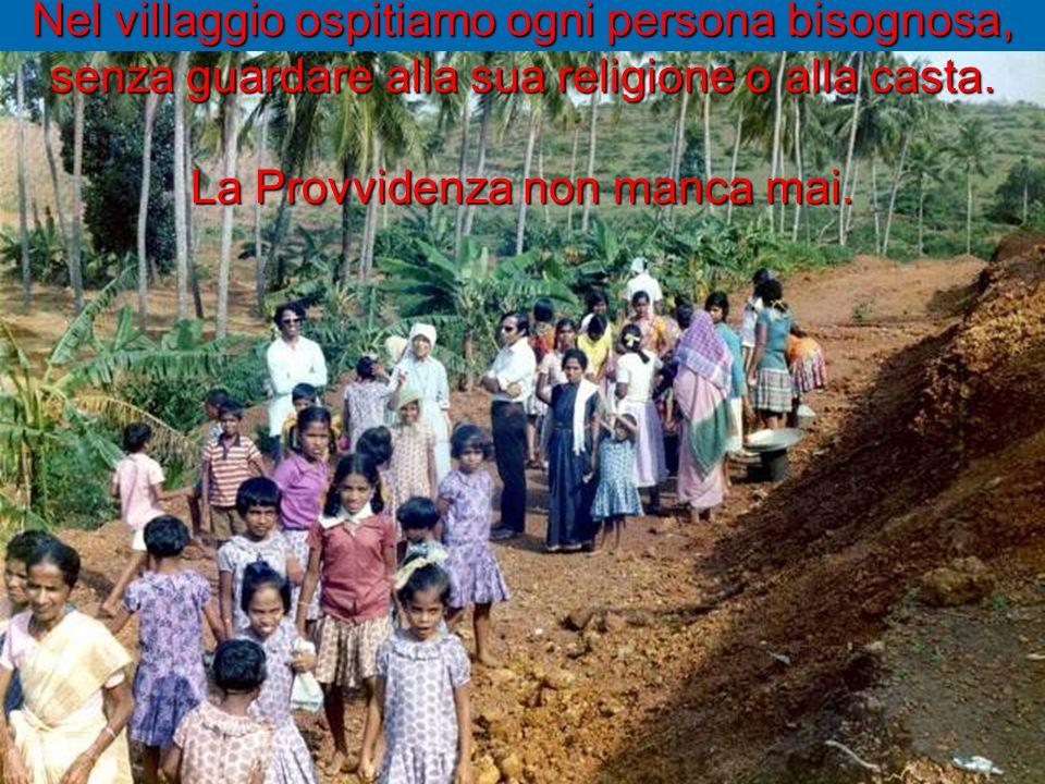 Nel villaggio ospitiamo ogni persona bisognosa, senza guardare alla sua religione o alla casta. La Provvidenza non manca mai.