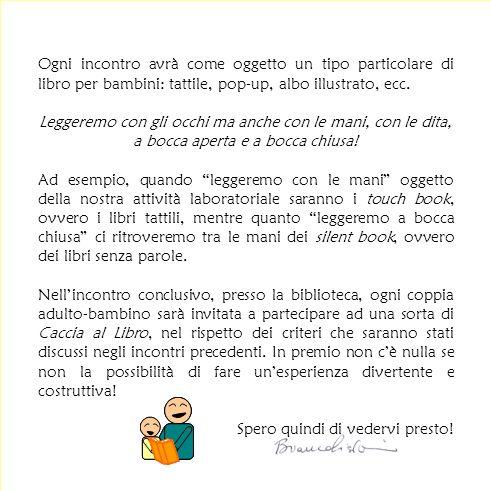 Ogni incontro avrà come oggetto un tipo particolare di libro per bambini: tattile, pop-up, albo illustrato, ecc.
