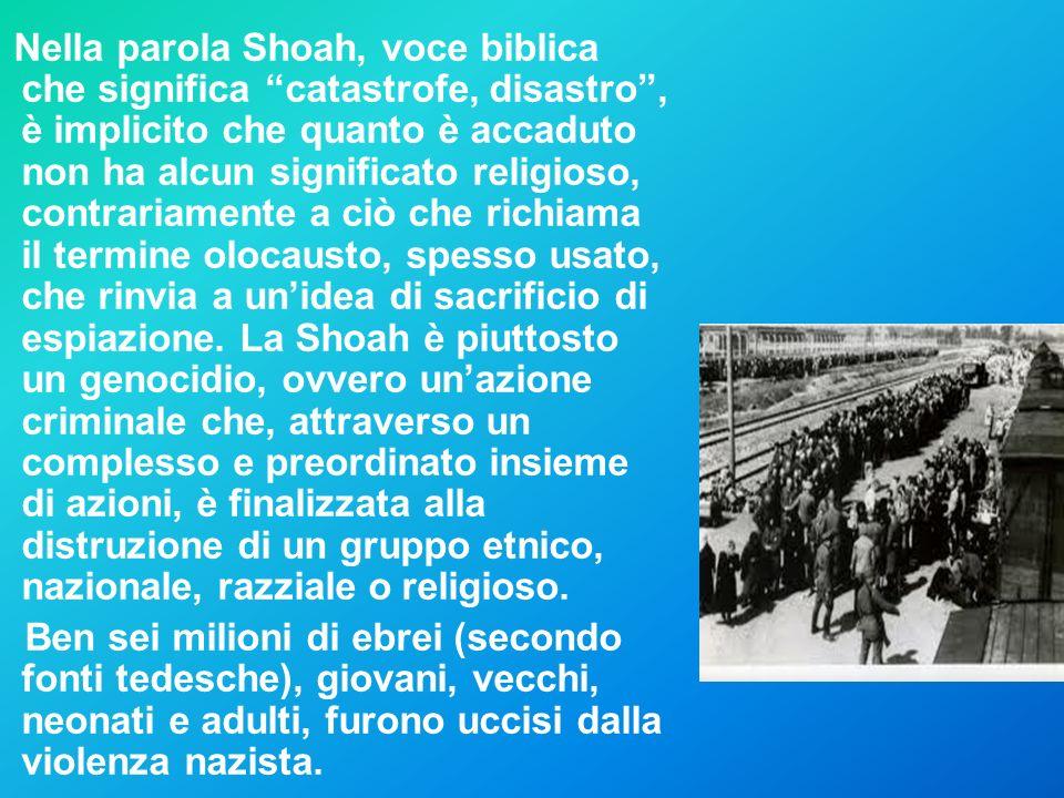 Nella parola Shoah, voce biblica che significa catastrofe, disastro, è implicito che quanto è accaduto non ha alcun significato religioso, contrariame
