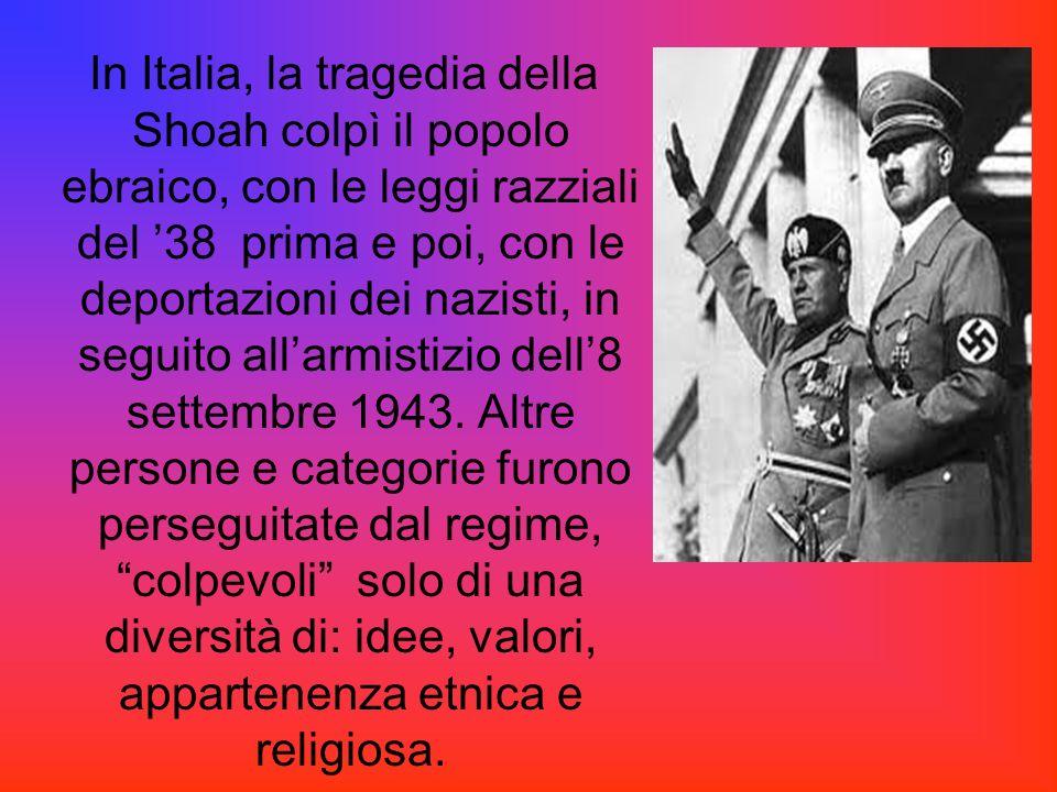 In Italia, la tragedia della Shoah colpì il popolo ebraico, con le leggi razziali del 38 prima e poi, con le deportazioni dei nazisti, in seguito alla