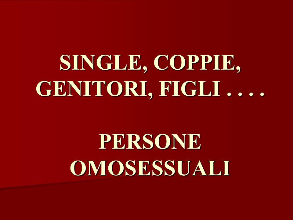 SINGLE, COPPIE, GENITORI, FIGLI.... PERSONE OMOSESSUALI